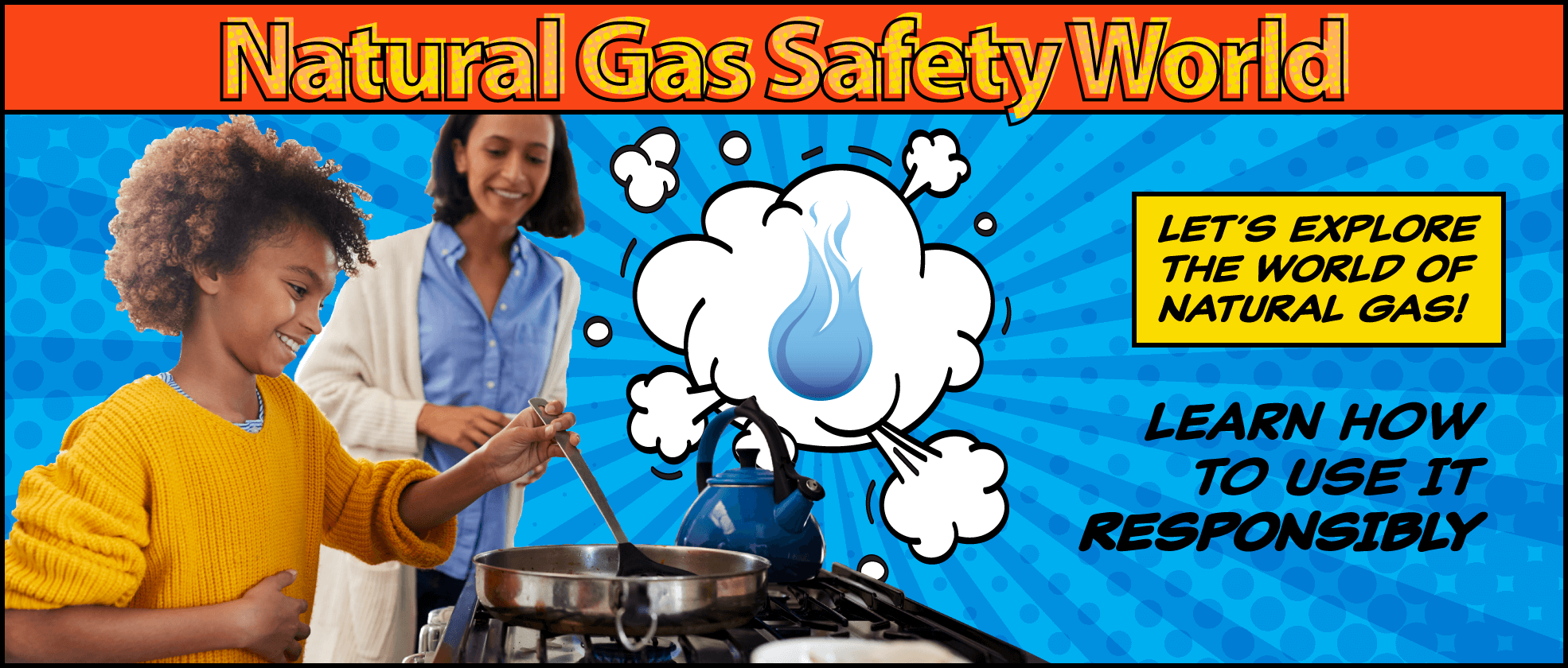 Natural Gas Safety World: Let's explore the world of natural gas! Learn how to use it responsibly