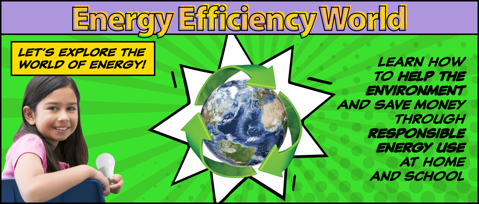Energy Efficiency World: Let's explore the world of Energy! Learn how to help the environment and save money through responsible energy use at home and school
