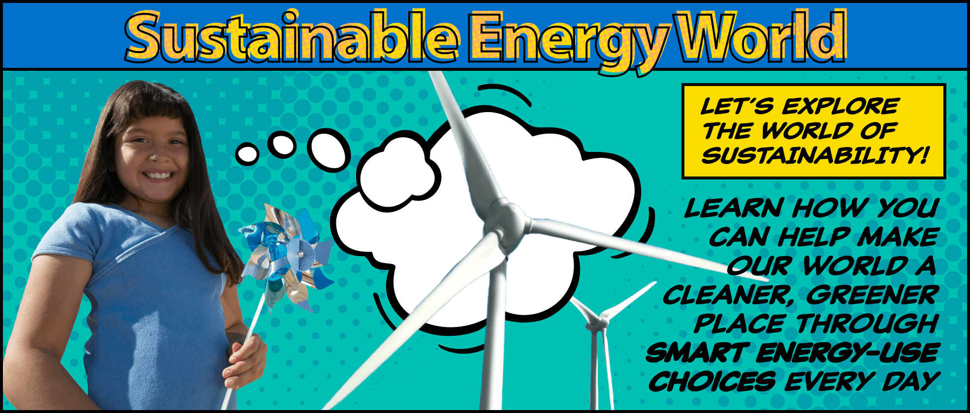 Sustainable Energy World: Let's explore the world of sustainability! Learn how you can help make our world a cleaner, greener place through smart energy-use choices every day